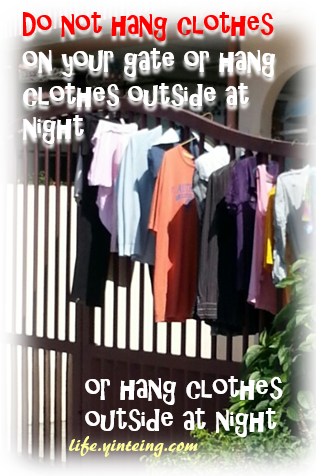Do not hang clothes at your gate especially undergarments as they are bad for feng shui. Do not hang clothes out at night